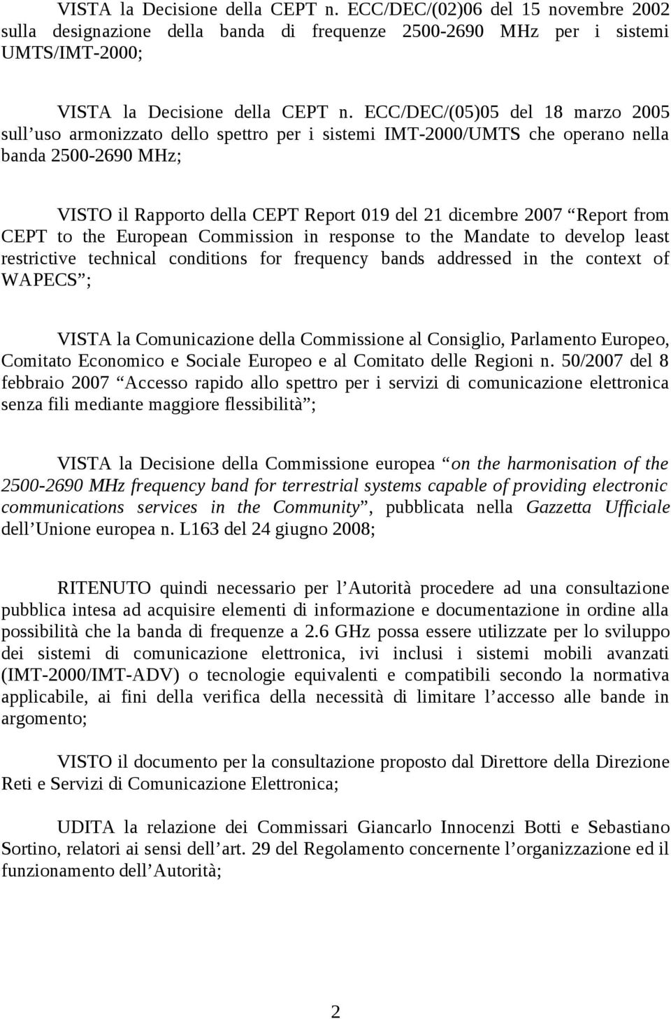 from CEP to the European Commission in response to the Mandate to develop least restrictive technical conditions for frequency bands addressed in the context of WAPECS ; VISA la Comunicazione della