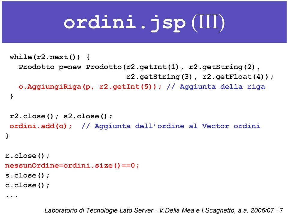 close(); ordini.add(o); // Aggiunta dell ordine al Vector ordini r.close(); nessunordine=ordini.