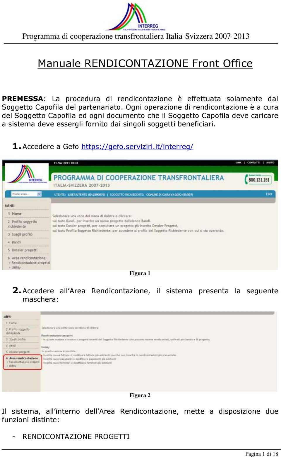 dai singoli soggetti beneficiari. 1. Accedere a Gefo https://gefo.servizirl.it/interreg/ Figura 1 2.