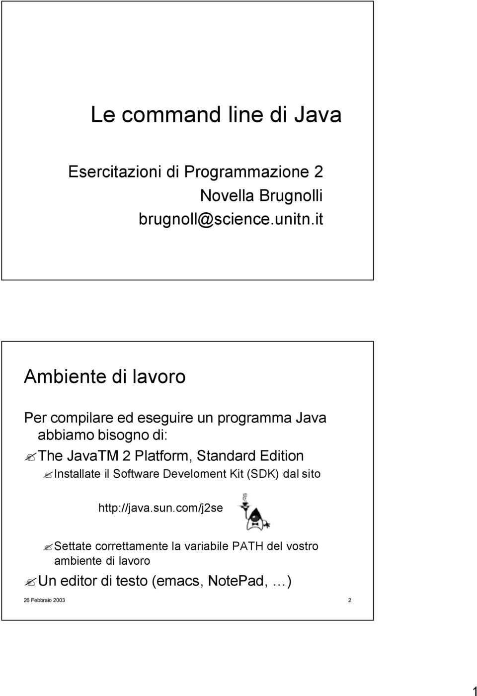 Platform, Standard Edition Installate il Software Develoment Kit (SDK) dal sito http://java.sun.