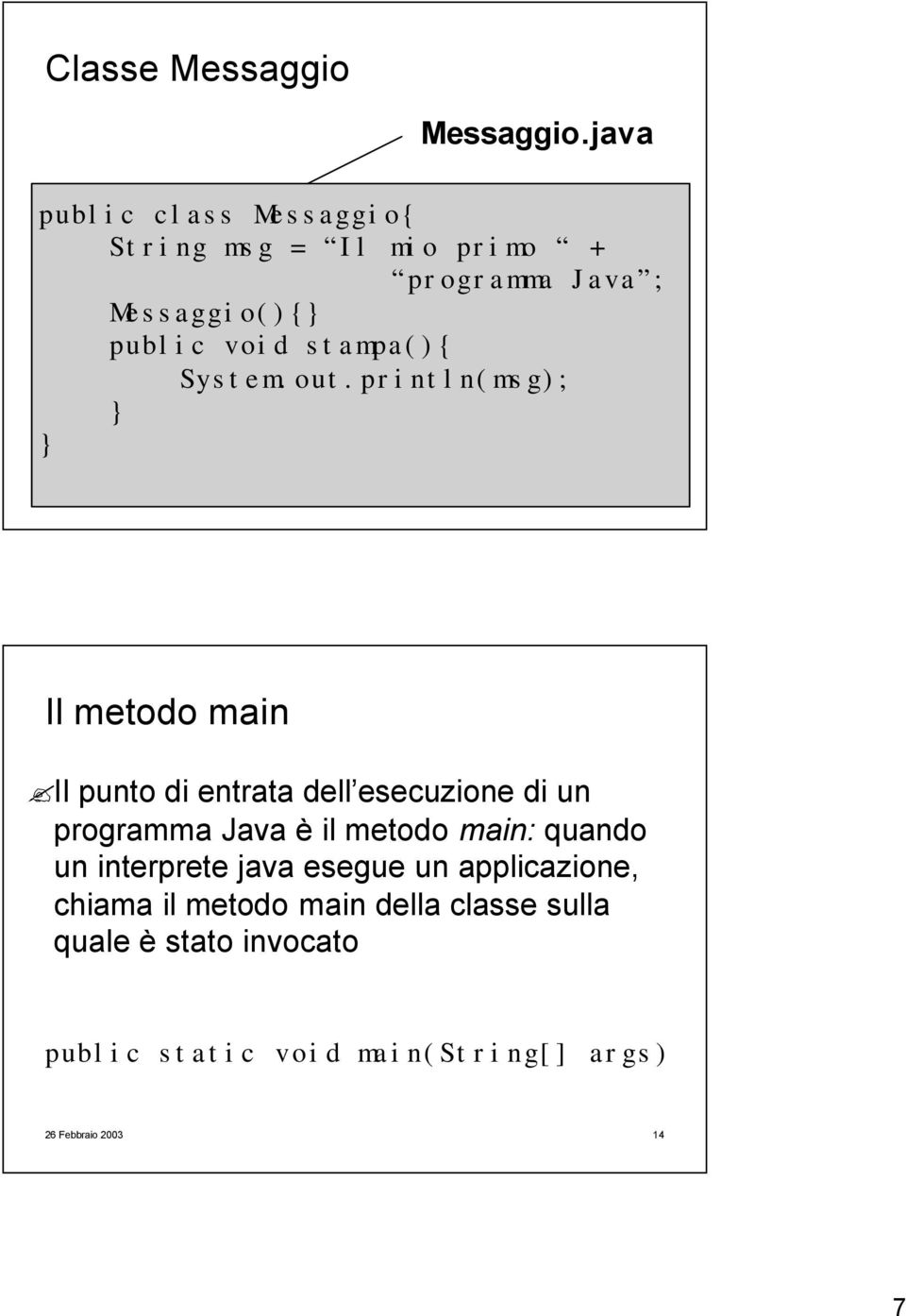programma Java ; public void stampa(){ public System.out.