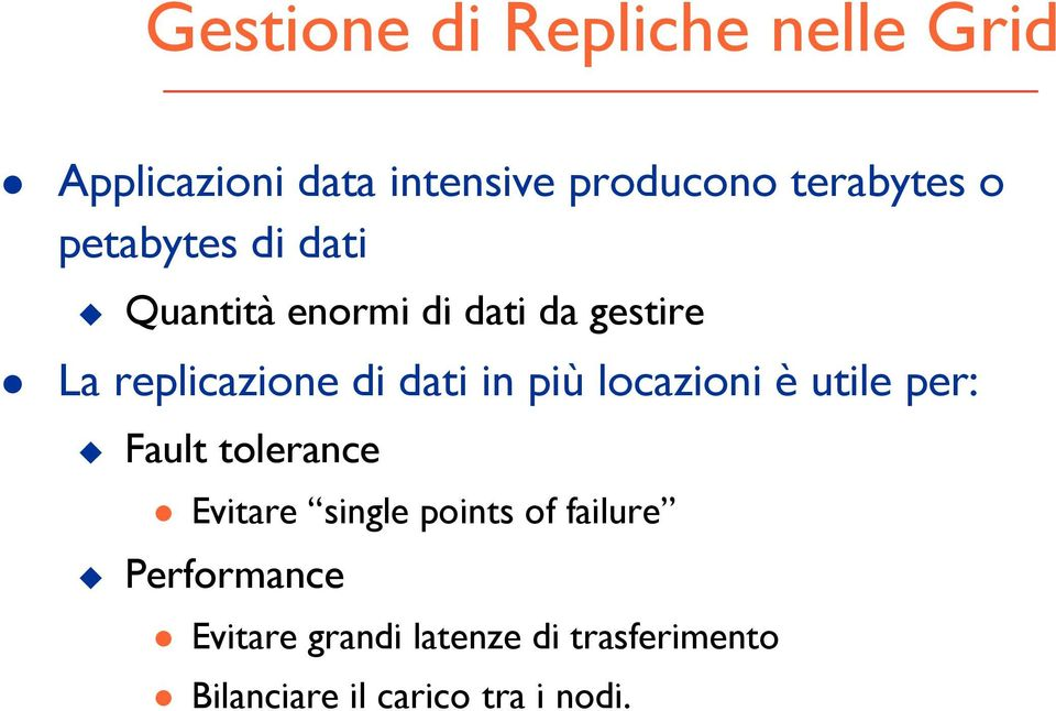 in più locazioni è utile per: Fault tolerance Evitare single points of failure