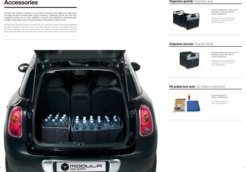 Disponibile inoltre il kit per la pulizia e manutenzione del box auto. Modula Case System presents the new line of accessories made to handle and organize at best the space in your car trunk.