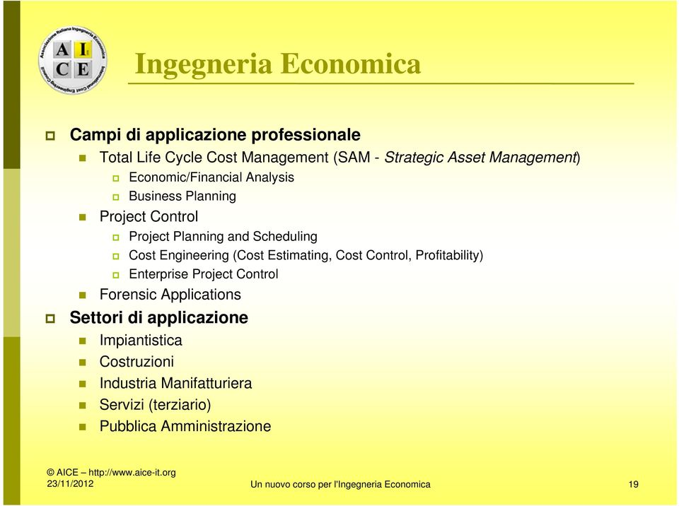 Estimating, Cost Control, Profitability) Enterprise Project Control Forensic Applications Settori di applicazione