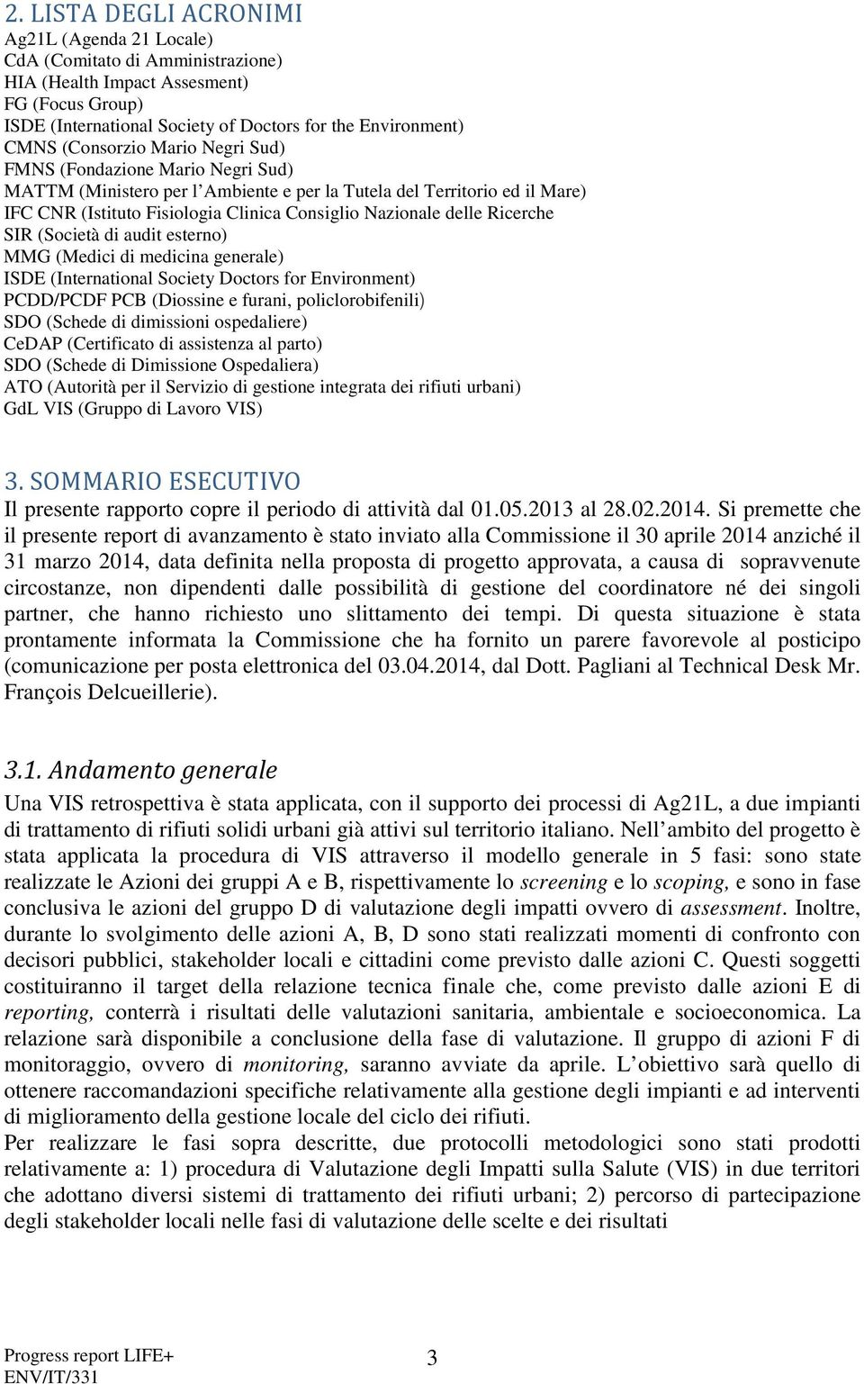 Ricerche SIR (Società di audit esterno) MMG (Medici di medicina generale) ISDE (International Society Doctors for Environment) PCDD/PCDF PCB (Diossine e furani, policlorobifenili) SDO (Schede di