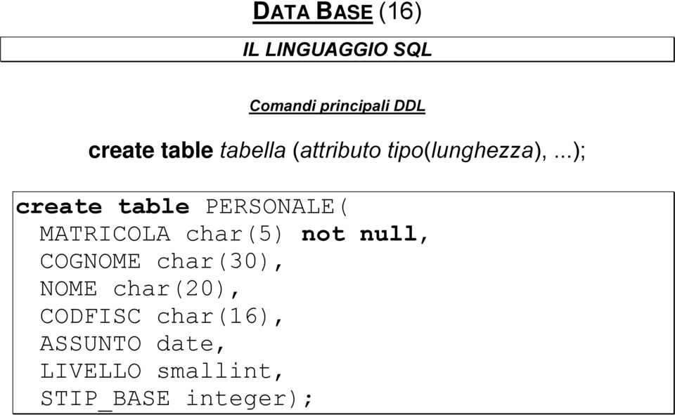 ..); create table PERSONALE( MATRICOLA char(5) not null, COGNOME