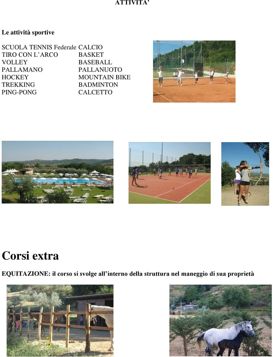 BIKE TREKKING BADMINTON PING-PONG CALCETTO Corsi extra EQUITAZIONE:
