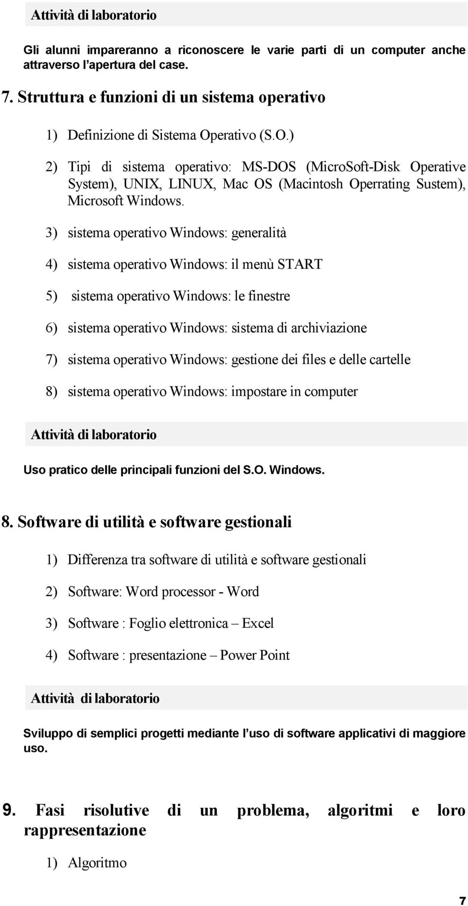 3) sistema operativo Windows: generalità 4) sistema operativo Windows: il menù START 5) sistema operativo Windows: le finestre 6) sistema operativo Windows: sistema di archiviazione 7) sistema