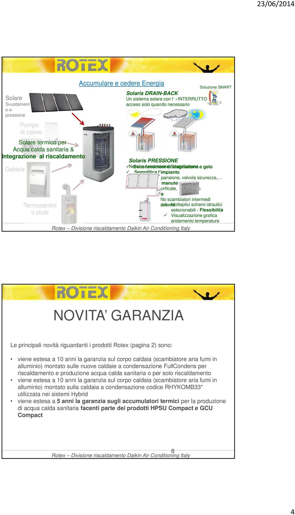 stagnazione e gelo Semplifica l impianto No vaso d espansione, valvola sicurezza, Ridotti costi manutenzione No anodo sacrificale, no antigelo Alta efficienza No antigelo, No scambiatori intermedi