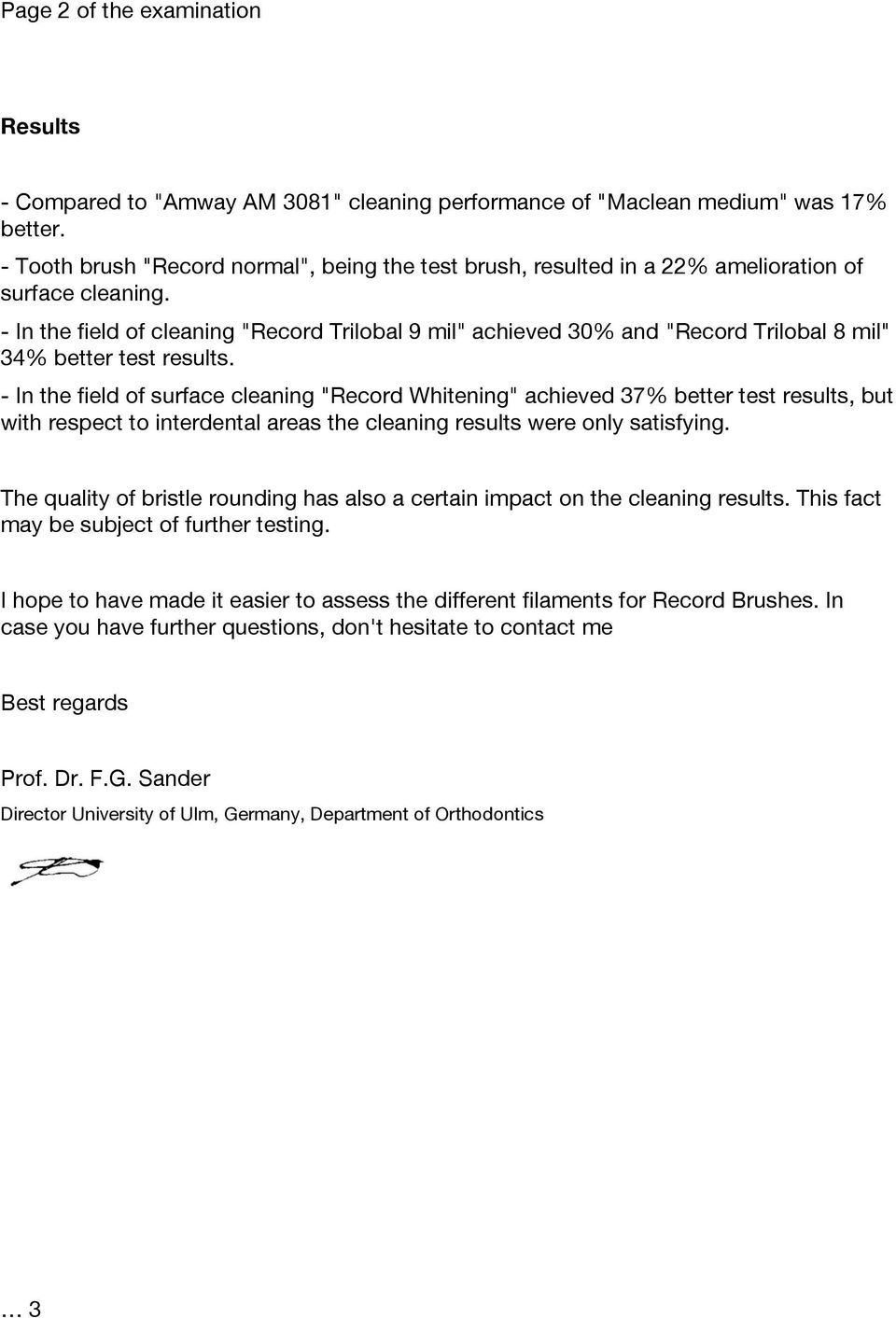 "- In the field of cleaning ""Record Trilobal 9 mil"" achieved 30% and ""Record Trilobal 8 mil"" 34% better test results."