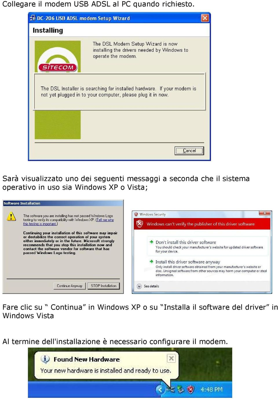 in uso sia Windows XP o Vista; Fare clic su Continua in Windows XP o su