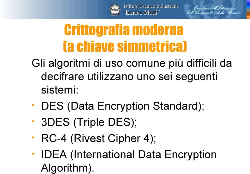 sistemi: DES (Data Encryption Standard); 3DES (Triple DES); RC-4