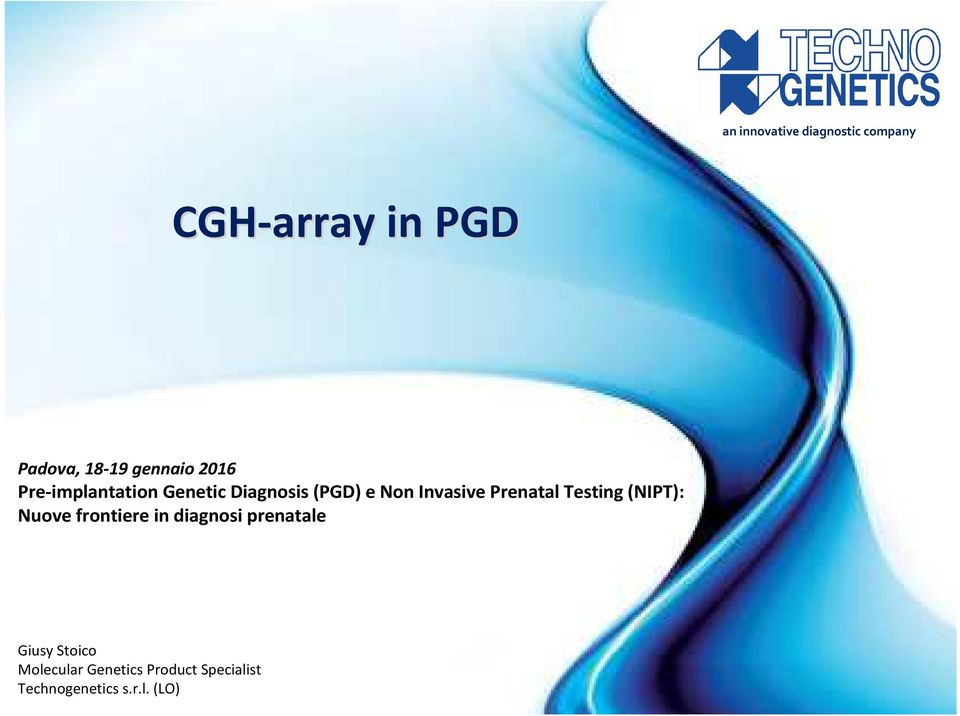 Padova, 18-19 gennaio 2016 Pre-implantation Genetic Diagnosis (PGD) e Non Invasive
