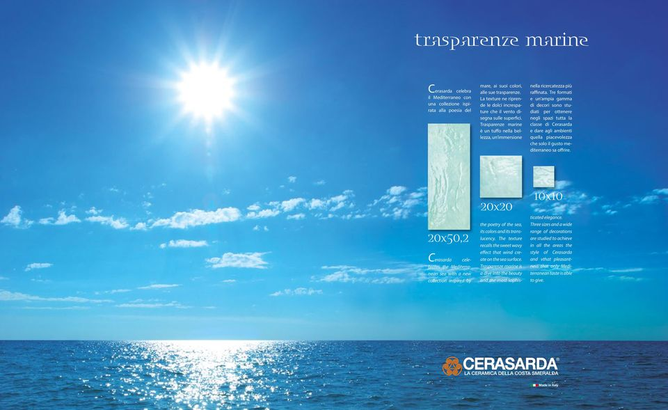 The texture recalls the sweet wavy effect that wind create on the sea surface. Trasparenze marine is a dive into the beauty and the most sophisnella ricercatezza più raffinata.