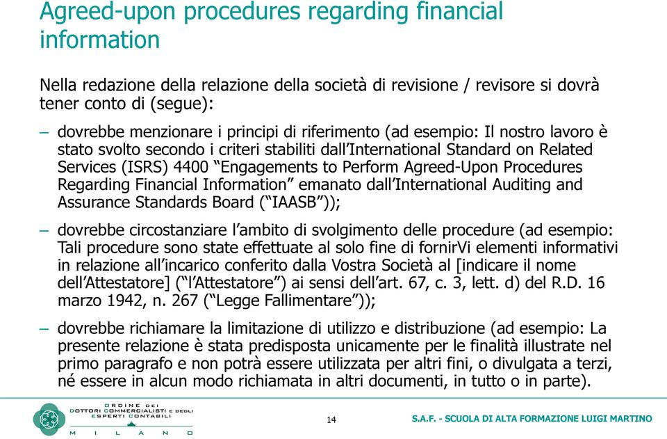 Regarding Financial Information emanato dall International Auditing and Assurance Standards Board ( IAASB )); dovrebbe circostanziare l ambito di svolgimento delle procedure (ad esempio: Tali