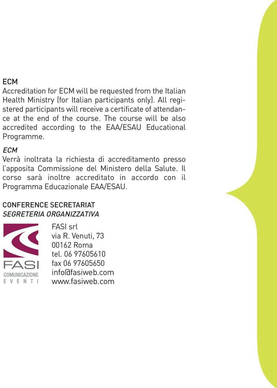 The course will be also accredited according to the EAA/ESAU Educational Programme.