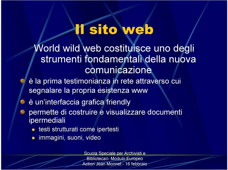 propria esistenza www è un interfaccia grafica friendly permette di costruire e