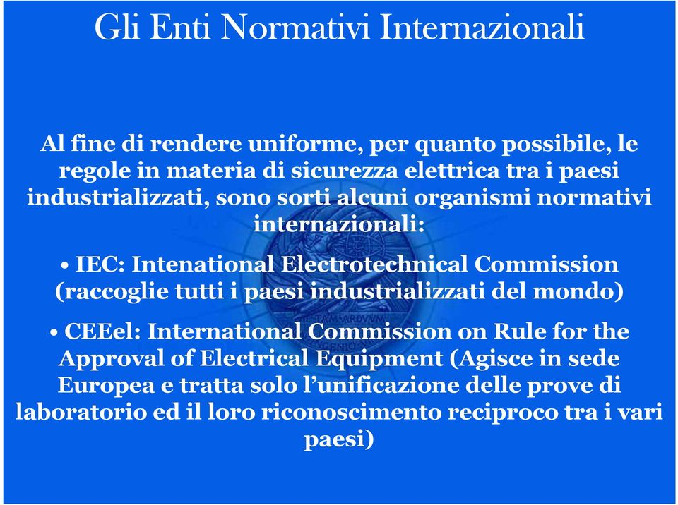 (raccoglie tutti i paesi industrializzati del mondo) CEEel: International Commission on Rule for the Approval of Electrical