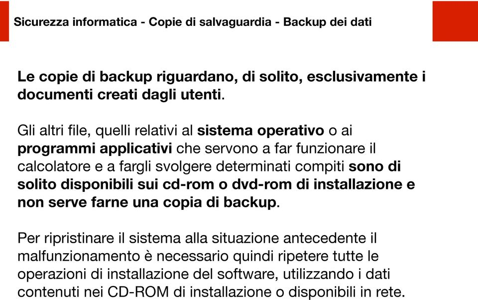 determinati compiti sono di solito disponibili sui cd-rom o dvd-rom di installazione e non serve farne una copia di backup.
