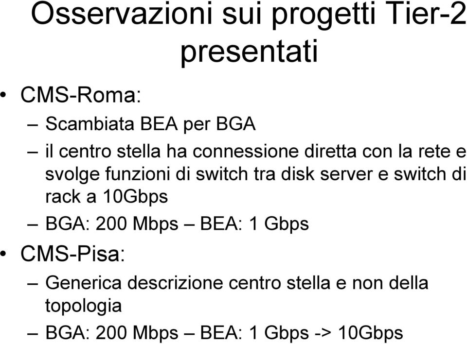 switch di rack a 10Gbps BGA: 200 Mbps BEA: 1 Gbps CMS-Pisa: Generica