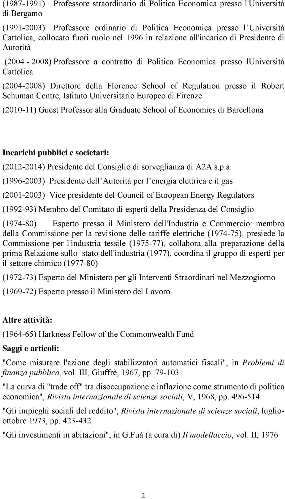 Regulation presso il Robert Schuman Centre, Istituto Universitario Europeo di Firenze (2010-11) Guest Professor alla Graduate School of Economics di Barcellona Incarichi pubblici e societari: