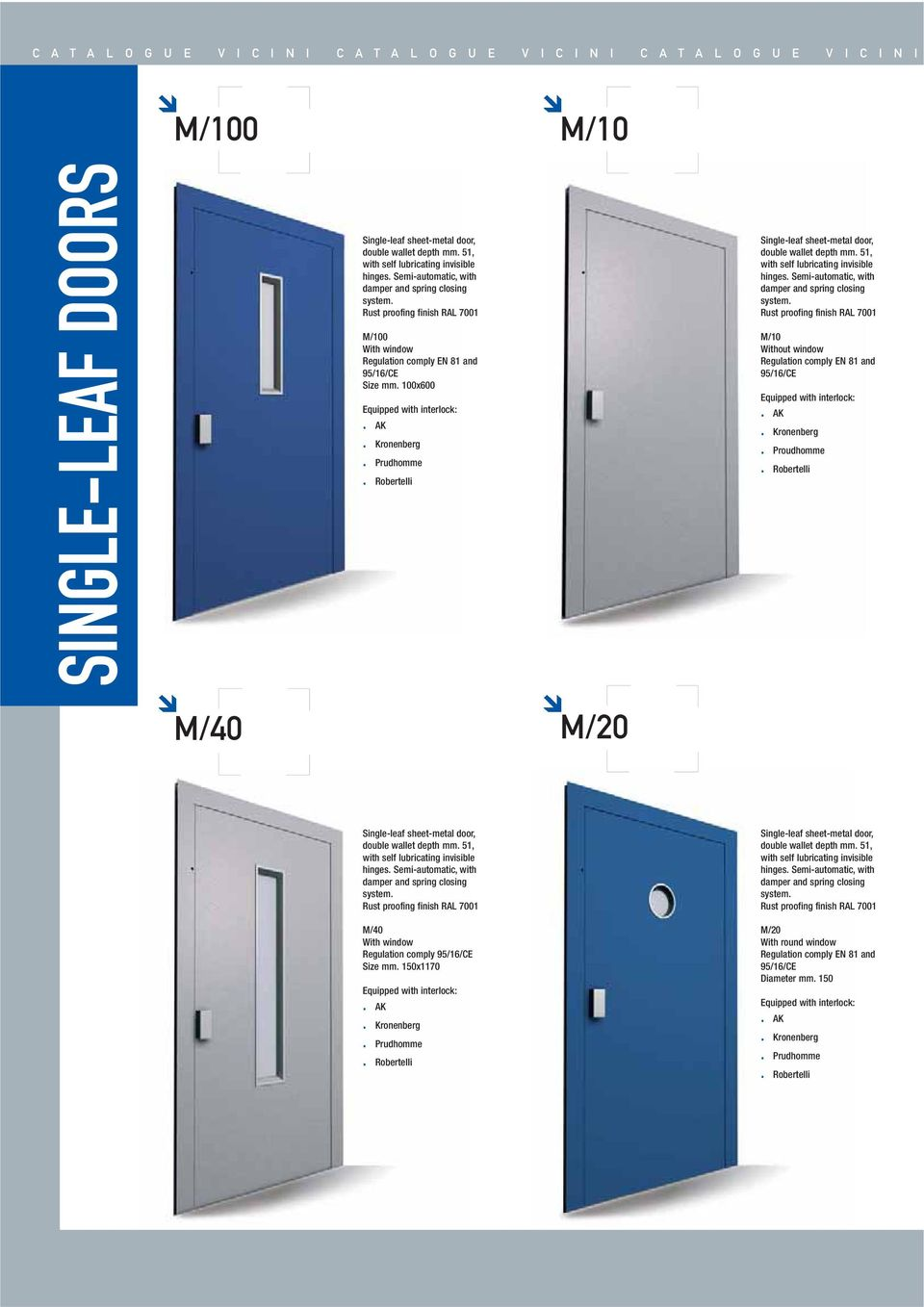 100x600 Equipped with interlock:. AK. Kronenberg. Prudhomme. Robertelli Single-leaf sheet-metal door, double wallet depth mm. 51, with self lubricating invisible hinges.