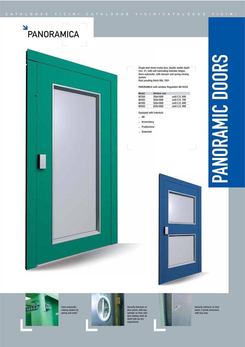 Rust proofing finish RAL 7001 PANORAMICA with window Regulation 96/16/CE Model Window size M/300 300x1600 until C.O. 699 M/420 420x1600 until C.O. 799 M/500 500x1600 until C.O. 899 M/620 620x1600 until C.