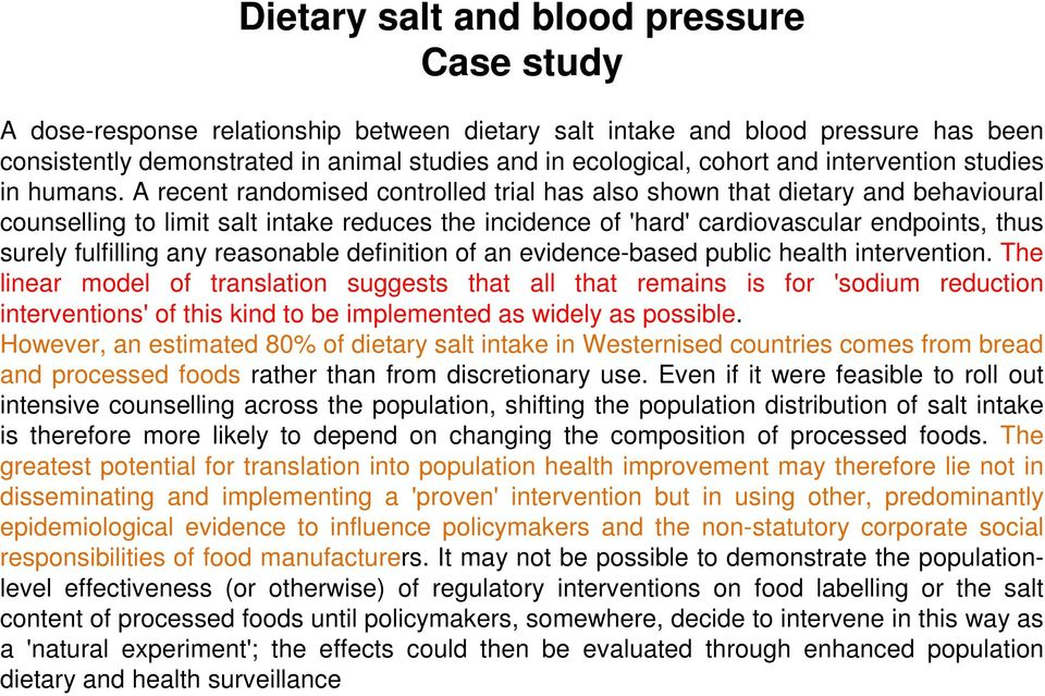 A recent randomised controlled trial has also shown that dietary and behavioural counselling to limit salt intake reduces the incidence of 'hard' cardiovascular endpoints, thus surely fulfilling any