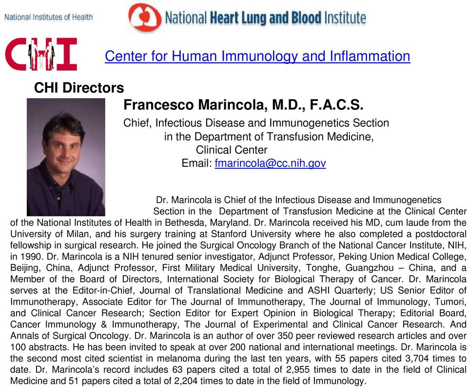 Marincola is Chief of the Infectious Disease and Immunogenetics Section in the Department of Transfusion Medicine at the Clinical Center of the National Institutes of Health in Bethesda, Maryland. Dr.
