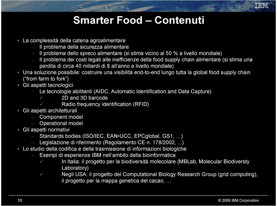 end-to-end lungo tutta la global food supply chain ( from farm to fork ) Gli aspetti tecnologici Le tecnologie abilitanti (AIDC, Automatic Identification and Data Capture) 2D and 3D barcode Radio