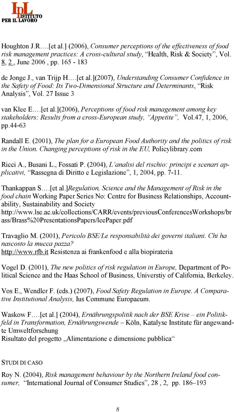 47, 1, 2006, pp.44-63 Randall E. (2001), The plan for a European Food Authority and the politics of risk in the Union. Changing perceptions of risk in the EU, Policylibrary.com Ricci A., Busani L.