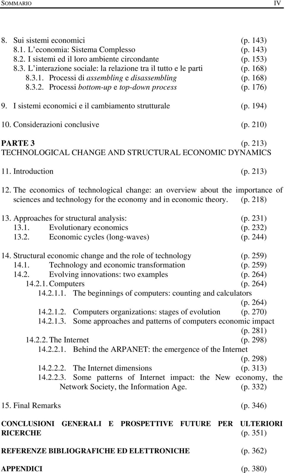 Considerazioni conclusive (p. 210) PARTE 3 (p. 213) TECHNOLOGICAL CHANGE AND STRUCTURAL ECONOMIC DYNAMICS 11. Introduction (p. 213) 12.