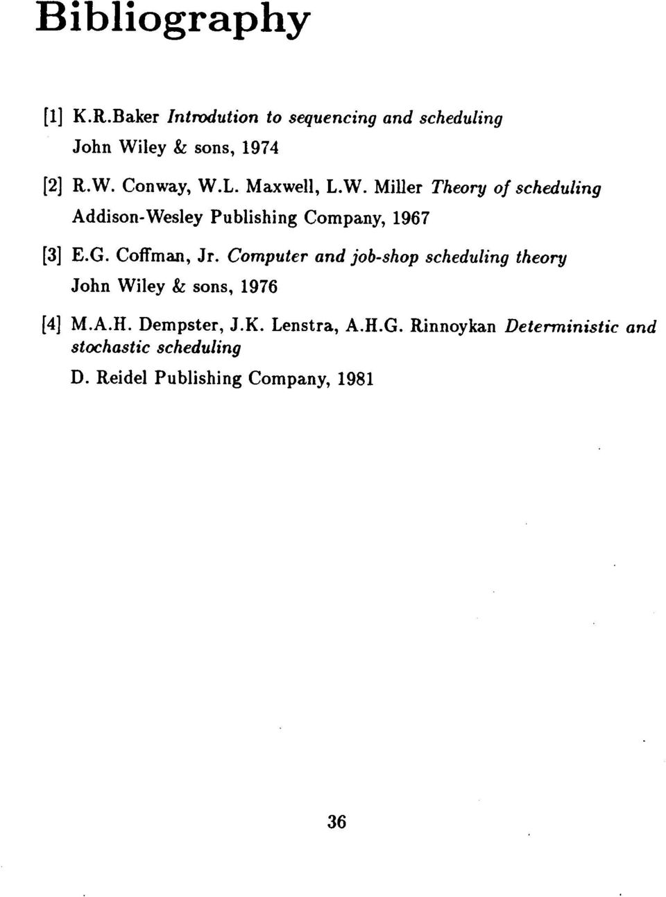 Coffman, Jr. Computer and job-shop scheduling theory John Wiley & sons, 1976 [4] M.A.H. Dempster, J.K.