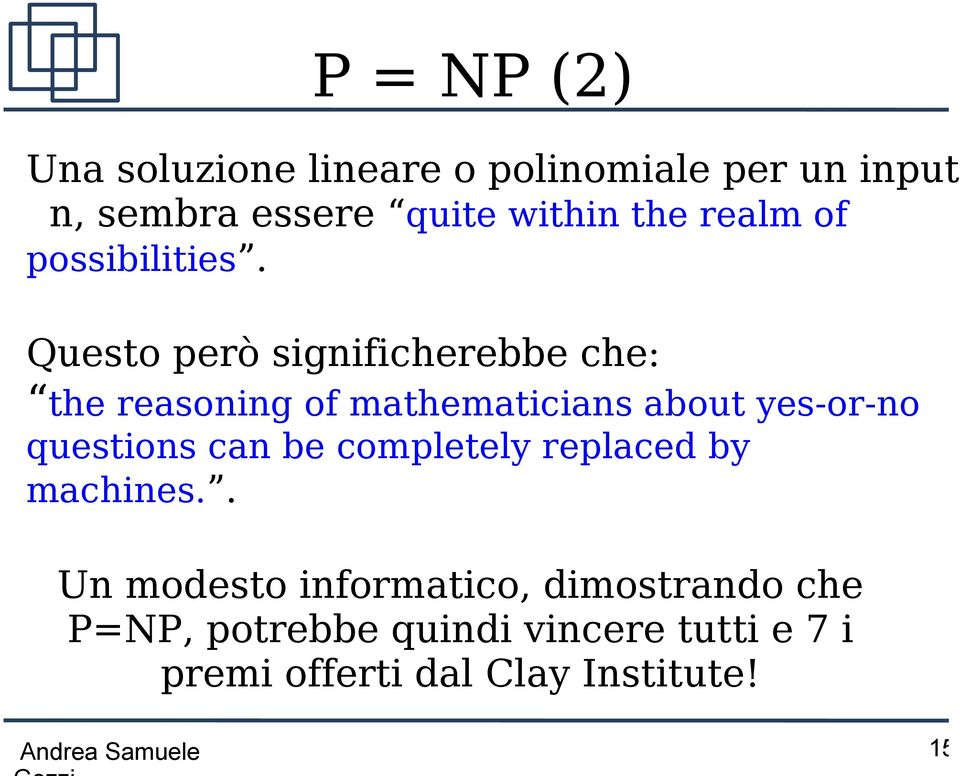 Questo però significherebbe che: the reasoning of mathematicians about yes-or-no questions can