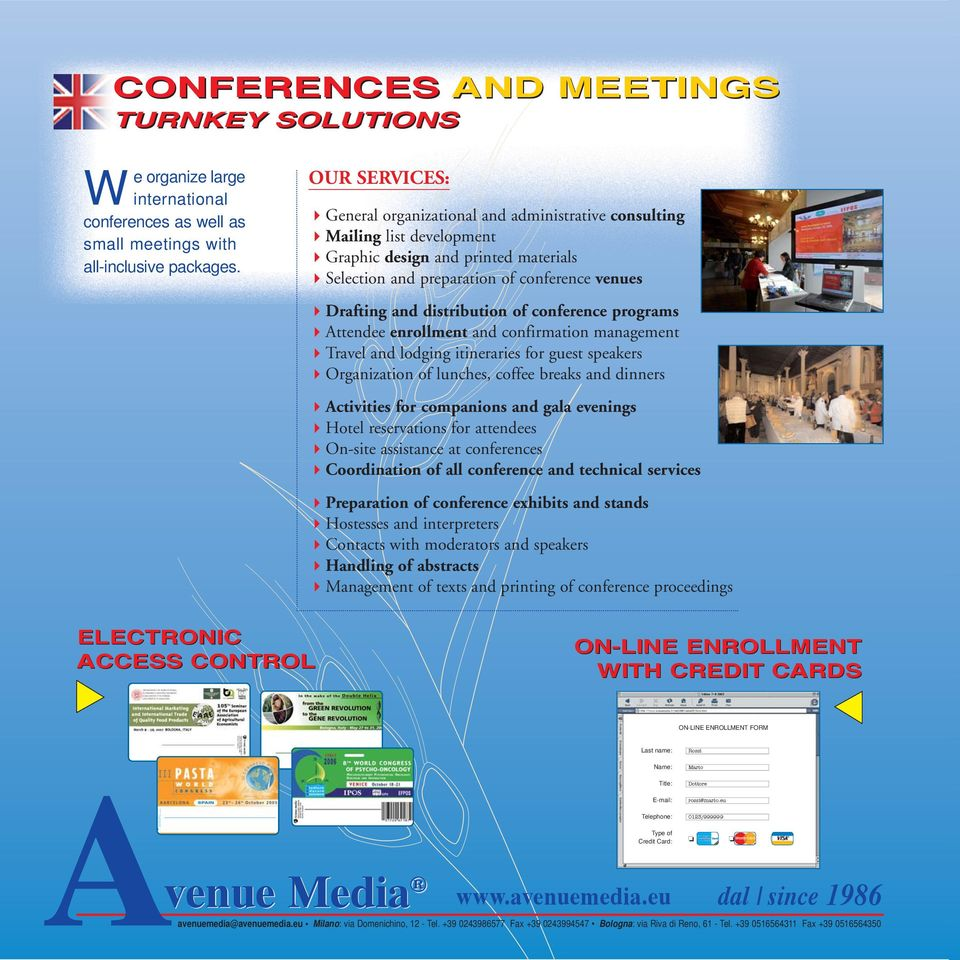 distribution of conference programs Attendee enrollment and confirmation management Travel and lodging itineraries for guest speakers Organization of lunches, coffee breaks and dinners Activities for