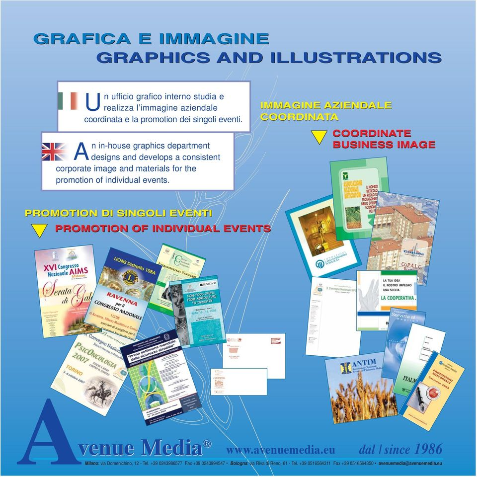 An in-house graphics department designs and develops a consistent corporate image and materials for the promotion of individual events.