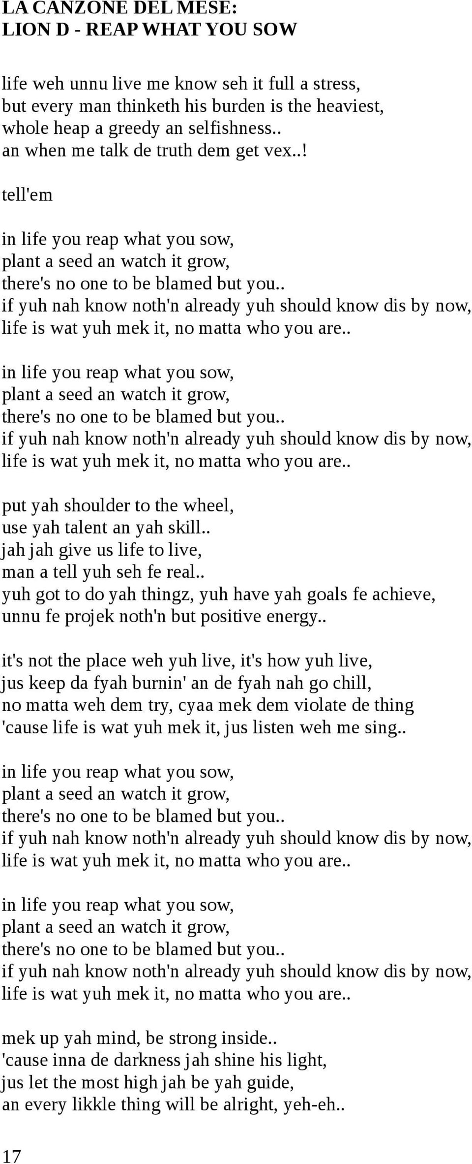 . if yuh nah know noth'n already yuh should know dis by now, life is wat yuh mek it, no matta who you are.