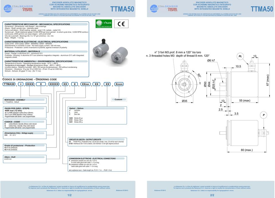 CONFORMITA AA NORMA UNI EN ISO : COMANY WIT QUAITY SYSTEM CERTIFIE ACCORIN TO UNI EN ISO : CARATTERISTICE MECCANICE MECANICA SECIFICATIONS imensioni imensions: vedi disegni see drawings Albero Shaft:
