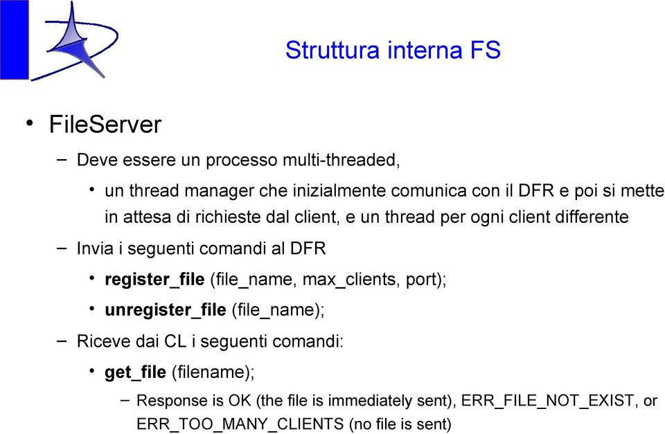 al DFR register_file (file_name, max_clients, port); unregister_file (file_name); Riceve dai CL i seguenti comandi: