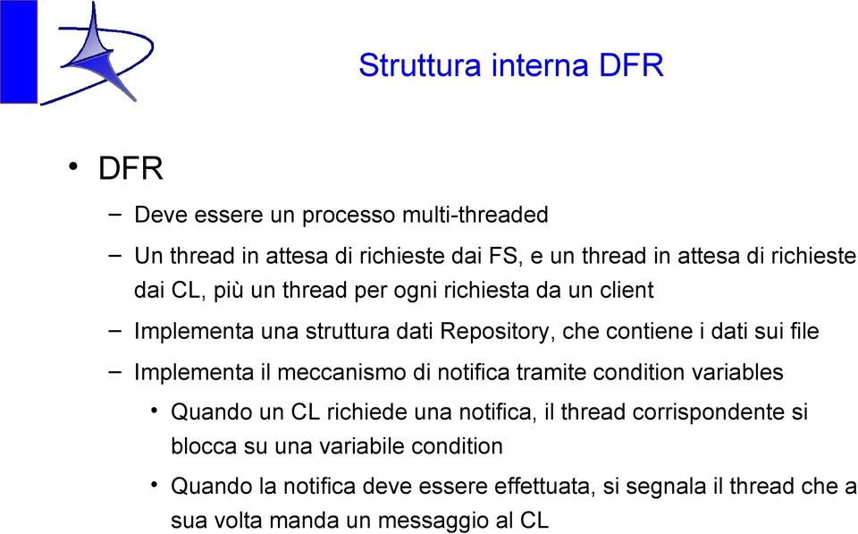 file Implementa il meccanismo di notifica tramite condition variables Quando un CL richiede una notifica, il thread corrispondente si