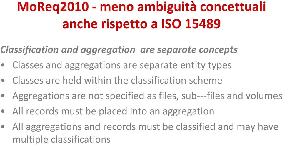 classification scheme Aggregations are not specified as files, sub files and volumes All records must