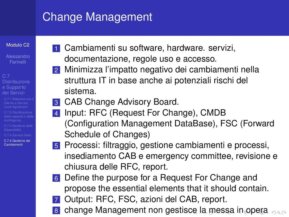 4 Input: RFC (Request For Change), CMDB (Configuration Management DataBase), FSC (Forward Schedule of Changes) 5 Processi: filtraggio, gestione cambiamenti e processi, insediamento CAB e