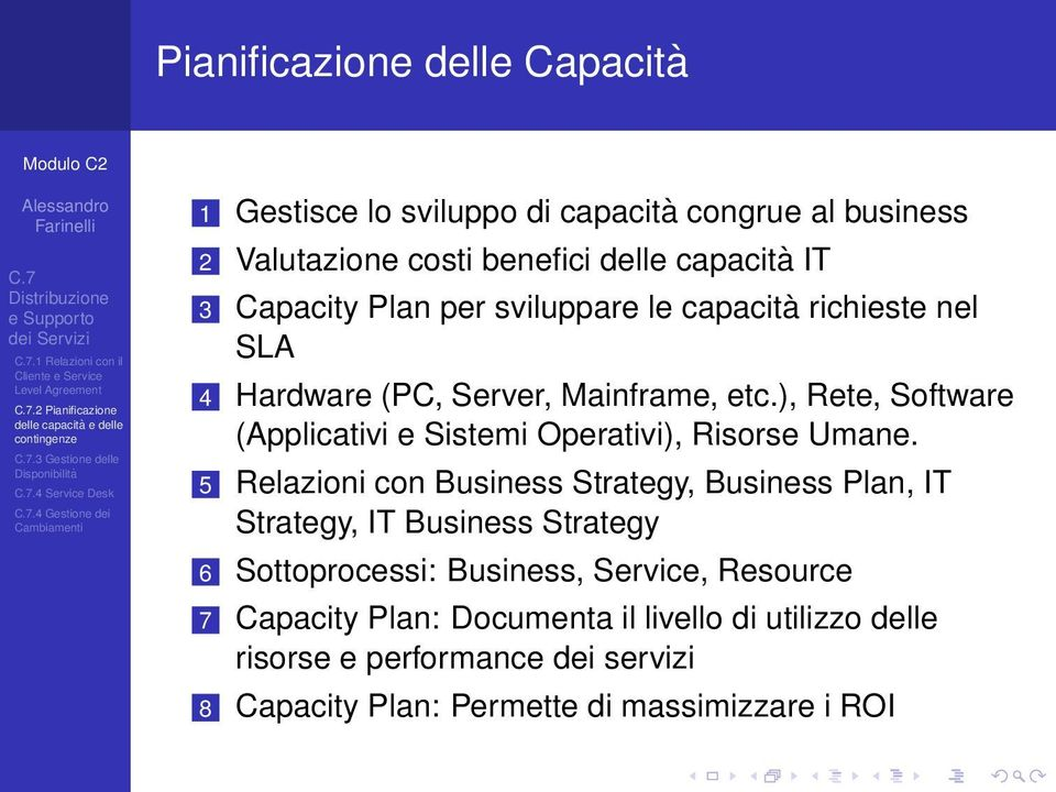 richieste nel SLA 4 Hardware (PC, Server, Mainframe, etc.), Rete, Software (Applicativi e Sistemi Operativi), Risorse Umane.