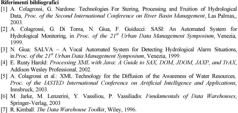Guiducci: SASI: An Automated System for Hydrological Monitoring, in Proc. of the 21 st Urban Data Management Symposium, Venezia, 1999. [3] N.
