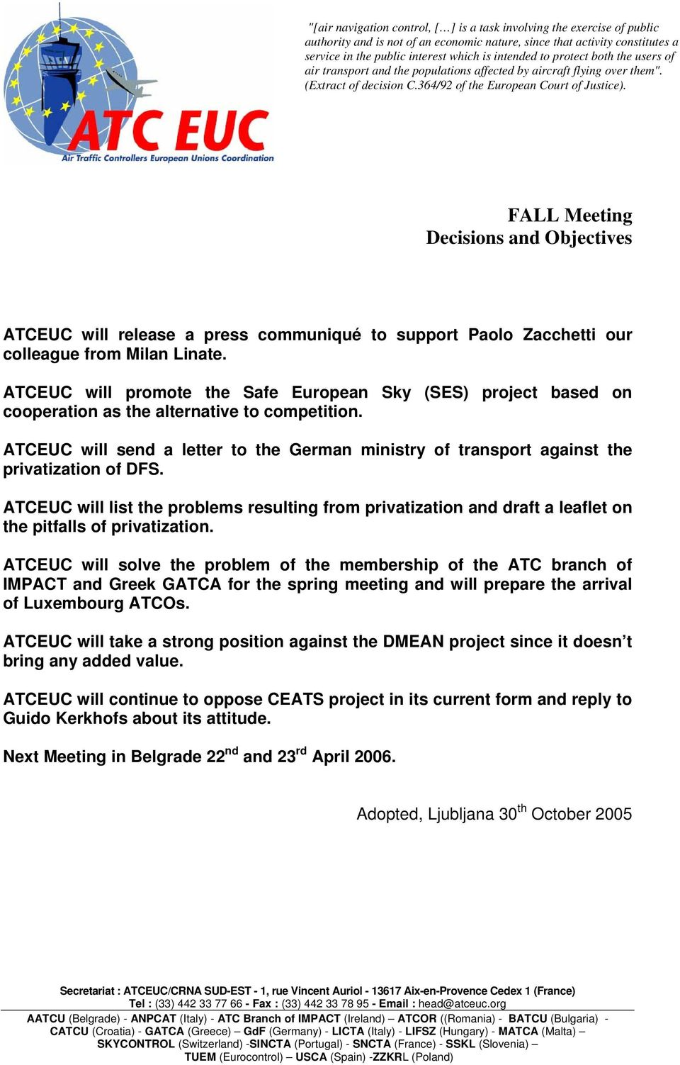 FALL Meeting Decisions and Objectives ATCEUC will release a press communiqué to support Paolo Zacchetti our colleague from Milan Linate.