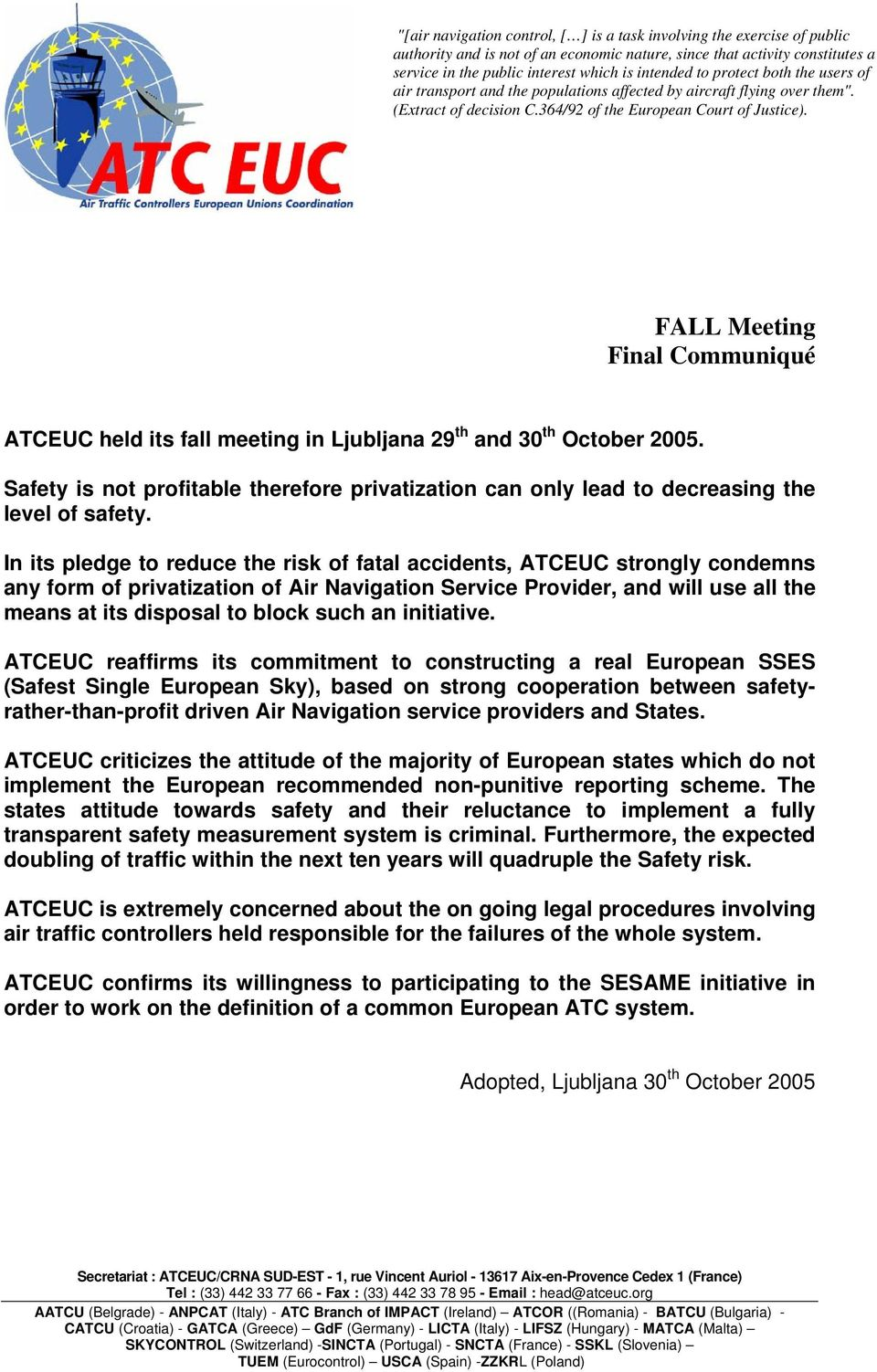 FALL Meeting Final Communiqué ATCEUC held its fall meeting in Ljubljana 29 th and 30 th October 2005. Safety is not profitable therefore privatization can only lead to decreasing the level of safety.