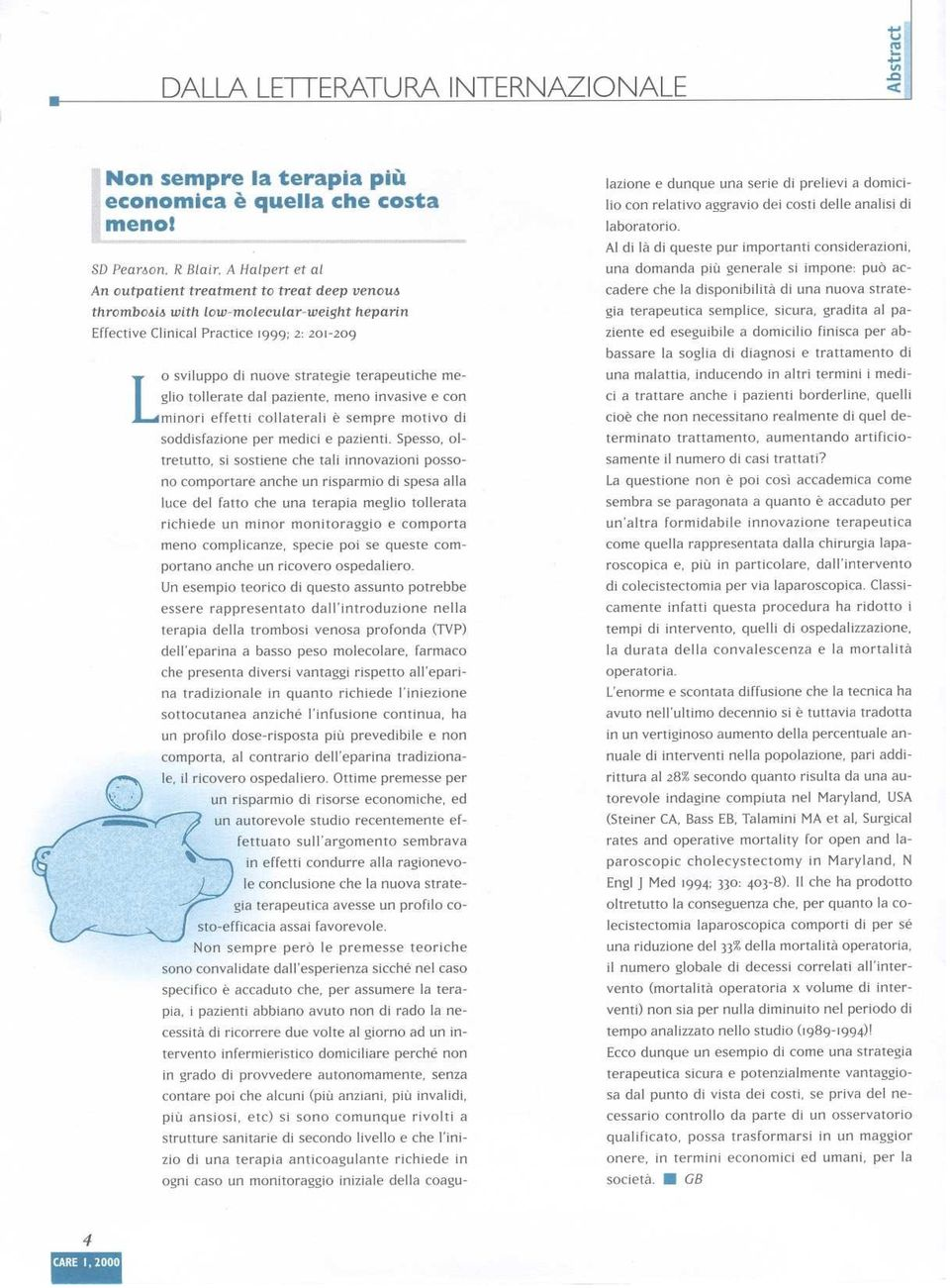 outpatient treatment to treat Jeep venoue cadere che la disponibilità di una nuova stratethromboaia with low-molecular-weight heparin gia terapeutica semplice, sicura, gradita al pa- Effective