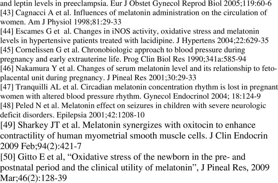 J Hypertens 2004;22:629-35 [45] Cornelissen G et al. Chronobiologic approach to blood pressure during pregnancy and early extrauterine life. Prog Clin Biol Res 1990;341a:585-94 [46] Nakamura Y et al.