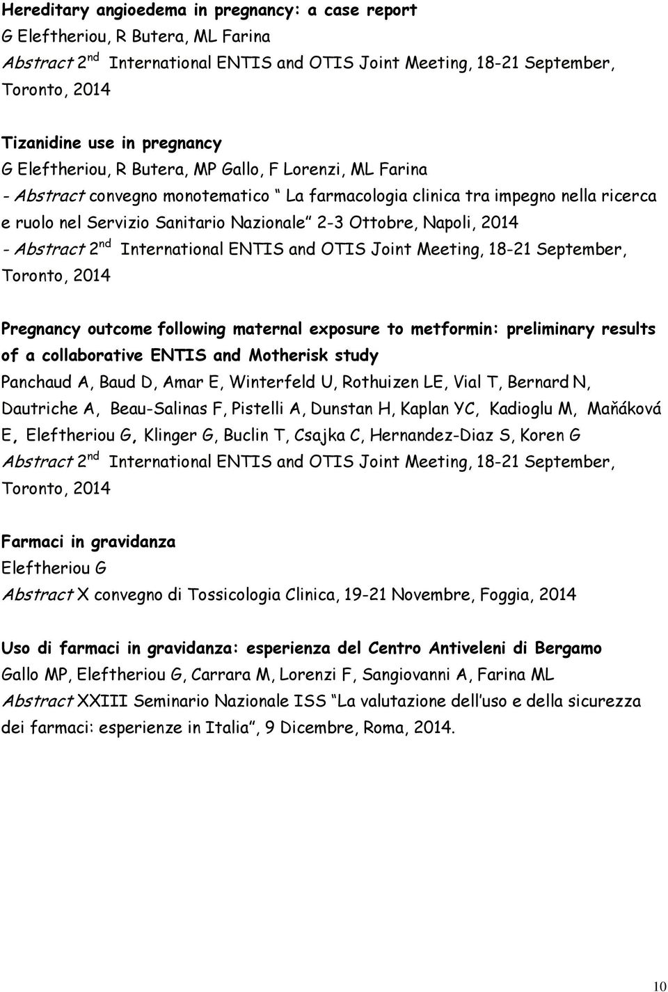 Ottobre, Napoli, 2014 - Abstract 2 nd International ENTIS and OTIS Joint Meeting, 18-21 September, Toronto, 2014 Pregnancy outcome following maternal exposure to metformin: preliminary results of a