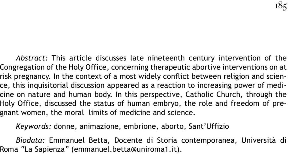 In this perspective, Catholic Church, through the Holy Office, discussed the status of human embryo, the role and freedom of pregnant women, the moral limits of medicine and science.